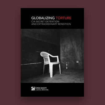Globalizing Torture: CIA Secret Detention and Extraordinary Rendition